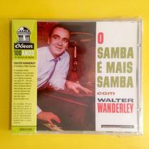 Cd Walter Wanderley . O Samba É Mais Samba (odeon 100 Anos)