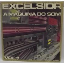 Lp Dance: Excelsior - A Máquina Do Som Vol 7 - Frete Grátis
