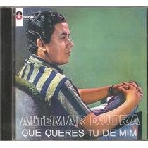 Cd Altemar Dutra - Que Queres Tu De Mim (1964)
