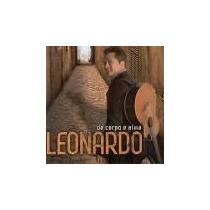 Cd Leonardo - De Corpo E Alma / Frete Gratis