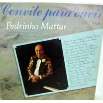 Vinil/lp - Pedrinho Mattar - Convite Para Ouvir - 2 Lps