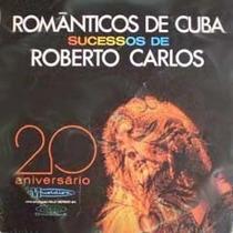 Cd Orquestra Romanticos De Cuba - Sucessos Roberto Carlos (u