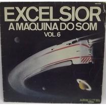 Lp Dance: Excelsior - A Máquina Do Som Vol 6 - Frete Grátis