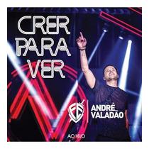 André Valadão - Crer Para Ver - Ao Vivo - Cd - Frete Grátis