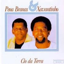 Cd Pena Branca & Xavantinho - Cio Da Terra