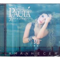 Cd Paula Fernandes - Amanhecer - Novo***