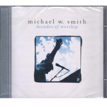 Michael W. Smith - Decades Of Worship - Cd Original Lacrado