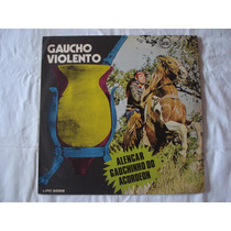 Alencar-lp-vinil-gauchinho Do Acordeon-gaucho Violento-serta