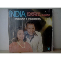 Lp Carolina E Robertinho . India Sucessos Cascatinha Inhana