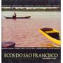 Cd Lacrado Ecos Do Sao Francisco Os Homens E O Rio