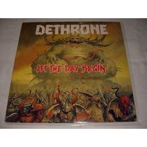Lp Dethrone - Let The Day Begin ( Thrash Metal)