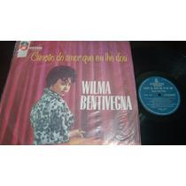 Lp Wilma Bentivegna - Canção De Amor Que Eu Lhe Dou.