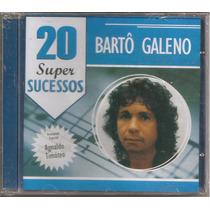 Bartô Galeno - 20 Super Sucessos - O + Barato - Cd Lacrado