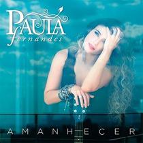 Cd Paula Fernandes - Amanhecer - Novo - Lacrado