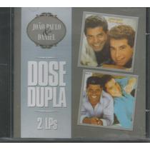 Cd - João Paulo & Daniel- Dose Dupla 2 Lps Em 1 Cd- Lacrado