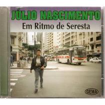 Cd Júlio Nascimento - Em Ritmo De Seresta - Novo***