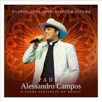Cd - Padre Alessandro Campos - Quando Deus Quer, Ninguem Seg