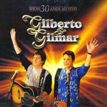 Gilberto E Gilmar - Show 30 Anos Ao Vivo (cd Lacrado)