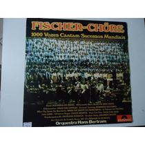 Lp Fischer Chore 1000 Vozes Cantam Sucessos Mundiais