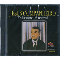 Cd Feliciano Amaral - Jesus Companheiro [bônus Playback]
