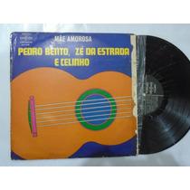 Lp - Pedro Bento, Zé Da Estrada E Celinho / Mãe Amorosa