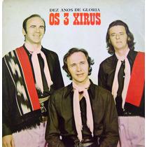 Vinil / Lp - Os Três Xirus - Dez Anos De Glória