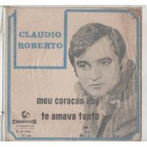Compacto Vinil Claudio Roberto - Meu Coração Que Te Amava Ta