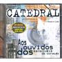 Cd Catedral Aos Ouvidos Dos Sensíveis De Coração - Raro