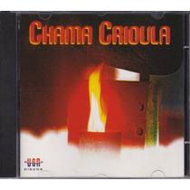 Cd Chama Crioula - ( Caverá, Porca Véia, Luiz Marenco...)