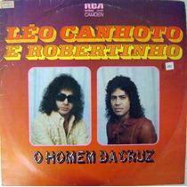 Vinil / Lp - Léo Canhoto E Robertinho - O Homem Da Cruz