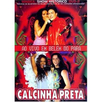 Dvd - Calcinha Preta: Ao Vivo Em Belém Do Pará ( Original )