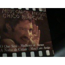 Lp - Chico Buarque - Meus Caros Amigos - Excelente
