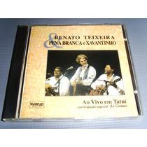 Cd - Renato Teixeira & Pena Branca E Xavantinho