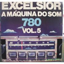 Lp Dance: Excelsior - A Máquina Do Som 780 Vol 5 - Fr Grátis