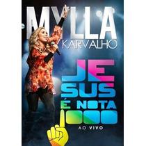 Dvd Mylla Karvalho - Jesus É Nota 1000 (ao Vivo) * Original