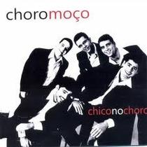 Cd Choro Moço Chico No Choro (2012) - Novo Lacrado Original