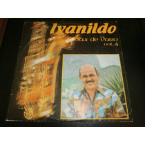 Lp Ivanildo O Sax De Ouro Vol.4, Disco Vinil Seminovo, 1982