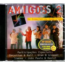 Cd Amigos 2 Do Especial Da Rede Globo - Novo Lacrado Raro
