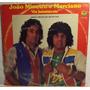 Lp / Vinil Sertanejo: João Mineiro E Marciano - Amor... 1984