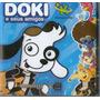 Cd Doki E Seus Amigos - Discovery Kids - Novo***