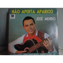 José Mendes - Não Aperta Aparício Lp Excelente Estado