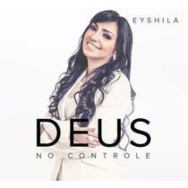 Eyshila - Deus No Controle - Envio No Mesmo Original Lacrado