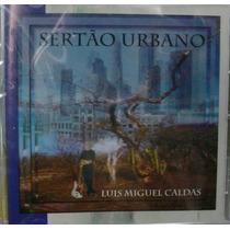 Cd Luis Miguel Caldas - Sertão Urbano - Lacrado Frete Gratis