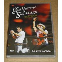 Guilherme & Santiago Eletrico Ao Vivo No Trio Dvd Novo