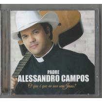 Padre Alessandro Campos-o Que Eu Sou Sem Jesus?(cd Original)