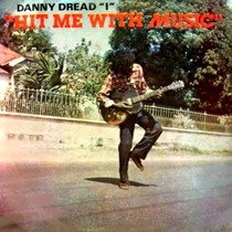 Danny Dread I ---hit Me With Music