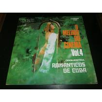 Lp Orquestra Românticos De Cuba, O Melhor Do Cinema Vol.4