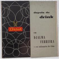 Djalma Ferreira E Seus Milio Lp Nacion Usado Depois Do Drink