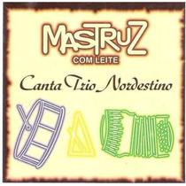 Cd Mastruz Com Leite - Canta Trio Nordestino (lacrado)