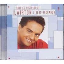 Cd Lairton E Seus Teclados Grandes Sucessos Novo Original